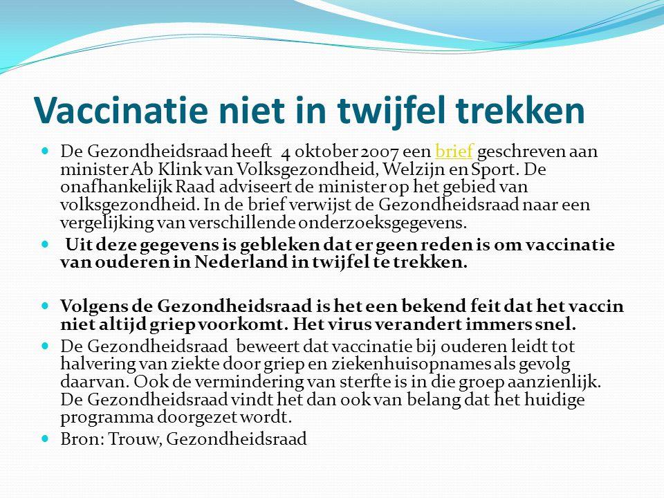 Vaccinatie niet in twijfel trekken De Gezondheidsraad heeft 4 oktober 2007 een brief geschreven aan minister Ab Klink van Volksgezondheid, Welzijn en