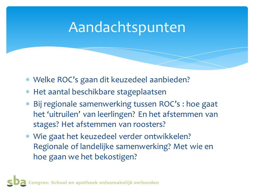  Welke ROC's gaan dit keuzedeel aanbieden?  Het aantal beschikbare stageplaatsen  Bij regionale samenwerking tussen ROC's : hoe gaat het 'uitruilen