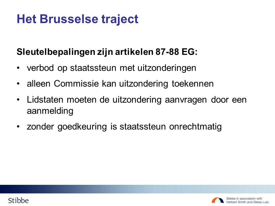 Het Brusselse traject Sleutelbepalingen zijn artikelen 87-88 EG: verbod op staatssteun met uitzonderingen alleen Commissie kan uitzondering toekennen Lidstaten moeten de uitzondering aanvragen door een aanmelding zonder goedkeuring is staatssteun onrechtmatig