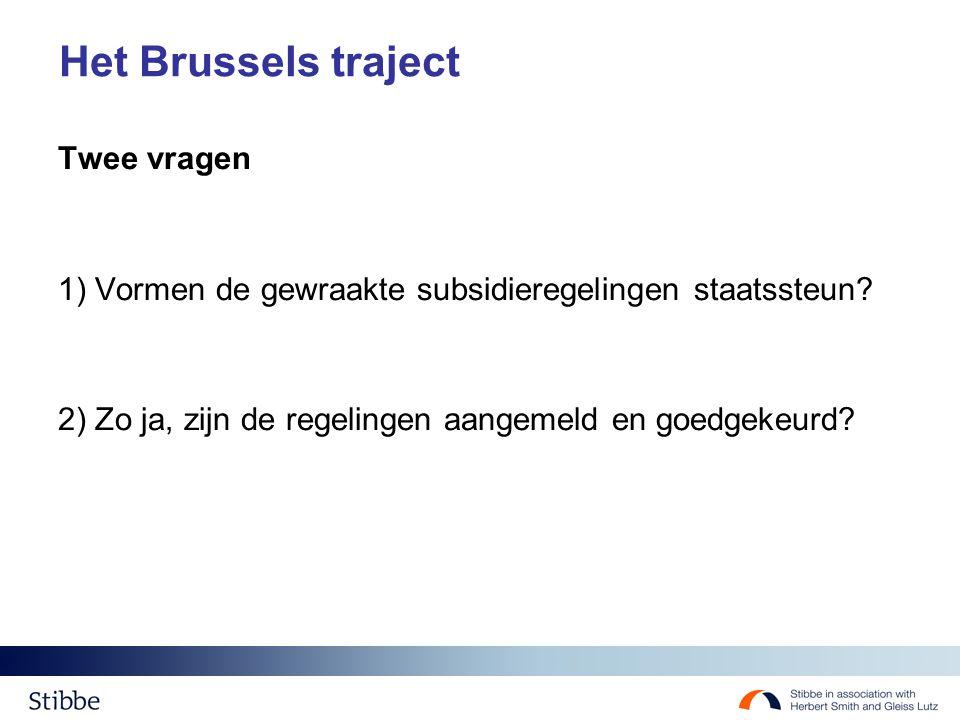 Het Brussels traject Twee vragen 1) Vormen de gewraakte subsidieregelingen staatssteun? 2) Zo ja, zijn de regelingen aangemeld en goedgekeurd?