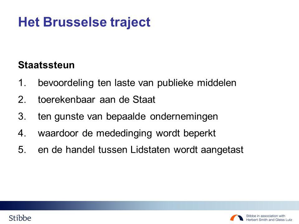 Het Brusselse traject Staatssteun 1.bevoordeling ten laste van publieke middelen 2.toerekenbaar aan de Staat 3.ten gunste van bepaalde ondernemingen 4