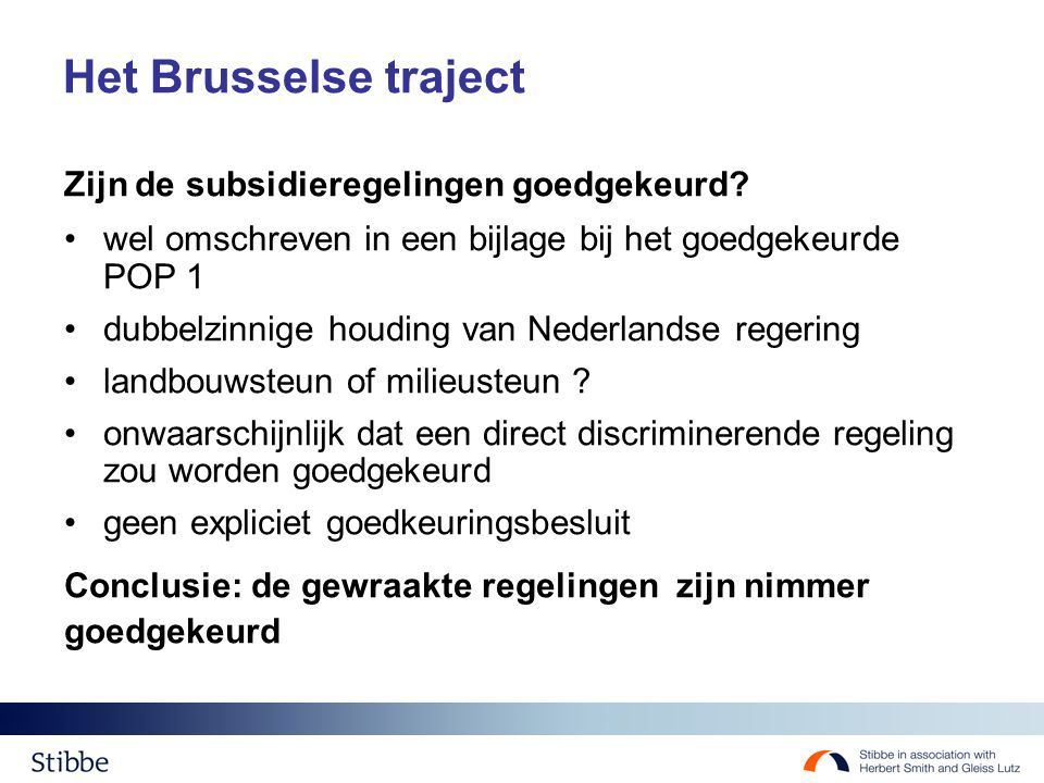 Het Brusselse traject Zijn de subsidieregelingen goedgekeurd? wel omschreven in een bijlage bij het goedgekeurde POP 1 dubbelzinnige houding van Neder