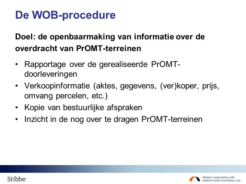 De WOB-procedure Doel: de openbaarmaking van informatie over de overdracht van PrOMT-terreinen Rapportage over de gerealiseerde PrOMT- doorleveringen Verkoopinformatie (aktes, gegevens, (ver)koper, prijs, omvang percelen, etc.) Kopie van bestuurlijke afspraken Inzicht in de nog over te dragen PrOMT-terreinen