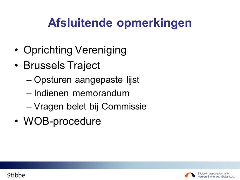 Afsluitende opmerkingen Oprichting Vereniging Brussels Traject –Opsturen aangepaste lijst –Indienen memorandum –Vragen belet bij Commissie WOB-procedu