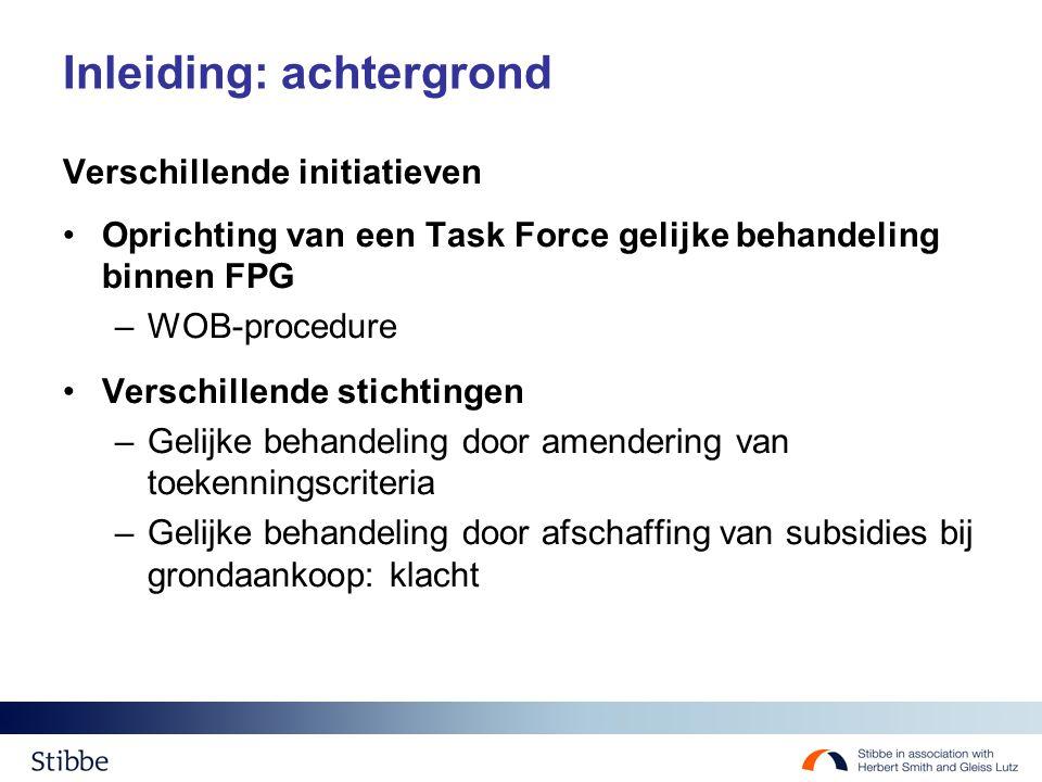 Inleiding: achtergrond Verschillende initiatieven Oprichting van een Task Force gelijke behandeling binnen FPG –WOB-procedure Verschillende stichtinge
