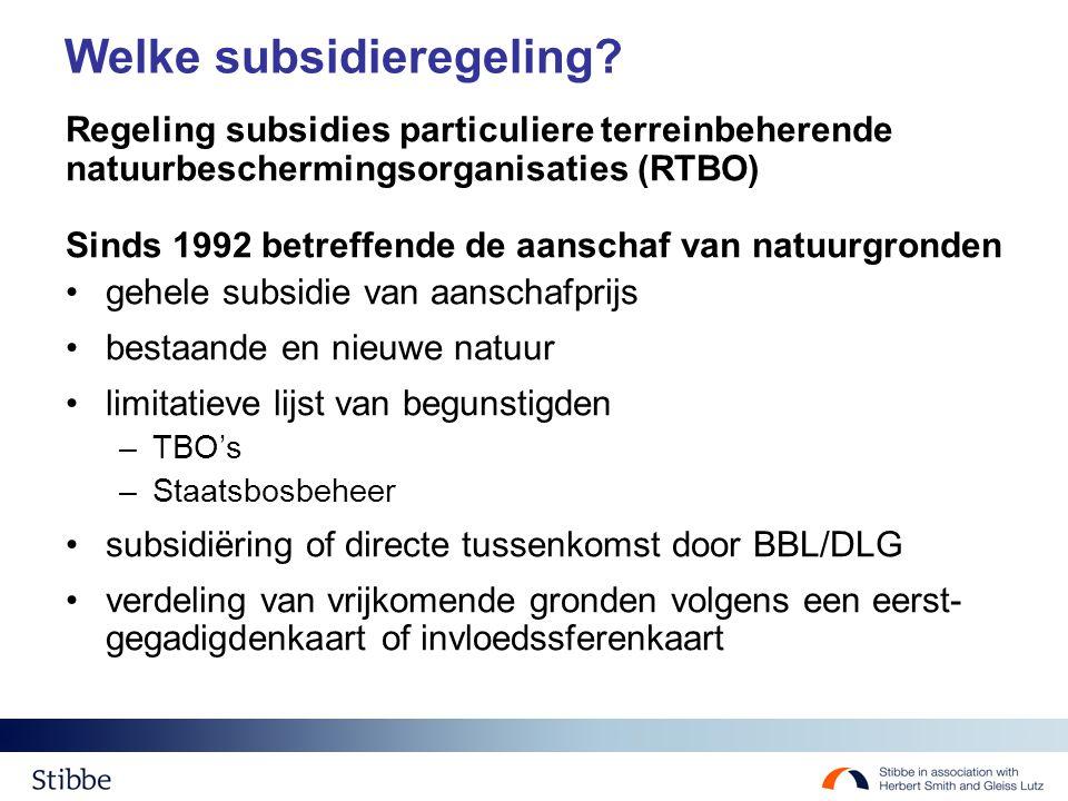 Welke subsidieregeling? Regeling subsidies particuliere terreinbeherende natuurbeschermingsorganisaties (RTBO) Sinds 1992 betreffende de aanschaf van
