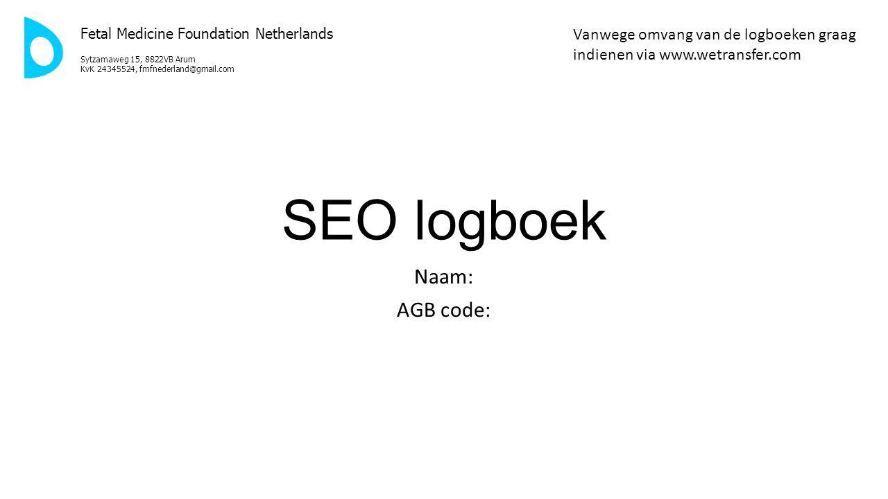 SEO logboek Naam: AGB code: Fetal Medicine Foundation Netherlands Sytzamaweg 15, 8822VB Arum KvK 24345524, fmfnederland@gmail.com Vanwege omvang van d