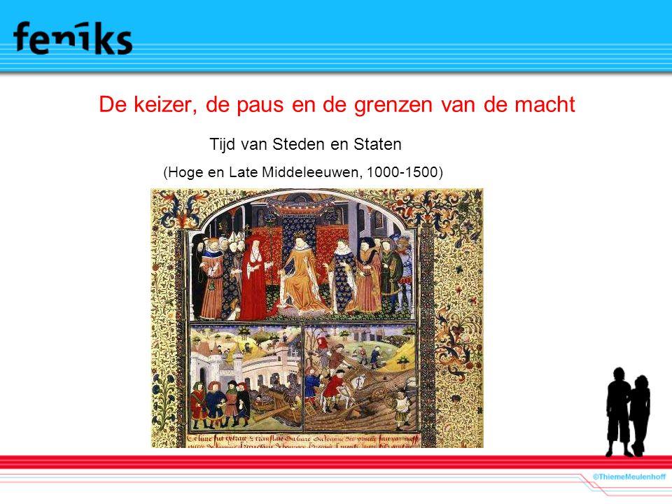 De keizer, de paus en de grenzen van de macht Tijd van Steden en Staten (Hoge en Late Middeleeuwen, 1000-1500)