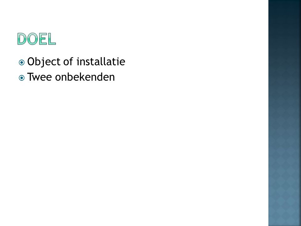  Object of installatie  Twee onbekenden  Minimale communicatie
