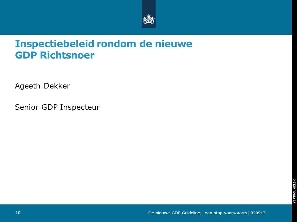 VERTROUWELIJK Inspectiebeleid rondom de nieuwe GDP Richtsnoer Ageeth Dekker Senior GDP Inspecteur 10 De nieuwe GDP Guideline; een stap voorwaarts| 020