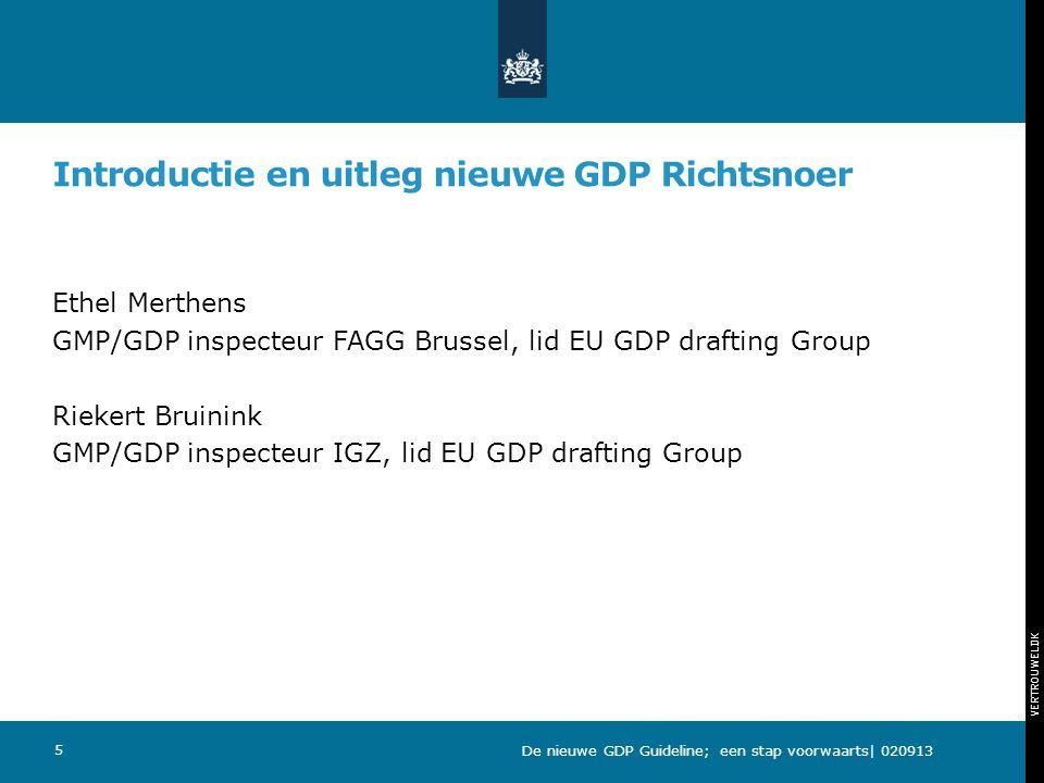 VERTROUWELIJK Introductie en uitleg nieuwe GDP Richtsnoer Ethel Merthens GMP/GDP inspecteur FAGG Brussel, lid EU GDP drafting Group Riekert Bruinink G