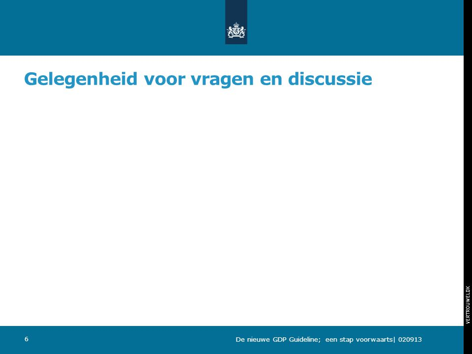 VERTROUWELIJK Programma 12.30 – 13.30 uurLunch 13.30 – 14.25 uur 1 e ronde deelsessies 14.25 – 14.35 uurZaalwisseling, geen pauze 14.35 – 15.30 uur2 e ronde deelsessies 15.30 – 16.00 uurPauze 16.00 – 17.00 uurPresentatie over het Inspectiebeleid Gelegenheid voor vragen en discussie 17.00 – 18.30 uurBorrel en gelegenheid tot netwerken 7 De nieuwe GDP Guideline; een stap voorwaarts| 020913