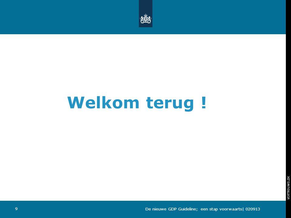 VERTROUWELIJK Welkom terug ! 9 De nieuwe GDP Guideline; een stap voorwaarts| 020913