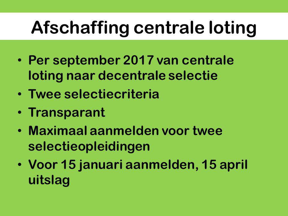 Afschaffing centrale loting Per september 2017 van centrale loting naar decentrale selectie Twee selectiecriteria Transparant Maximaal aanmelden voor twee selectieopleidingen Voor 15 januari aanmelden, 15 april uitslag