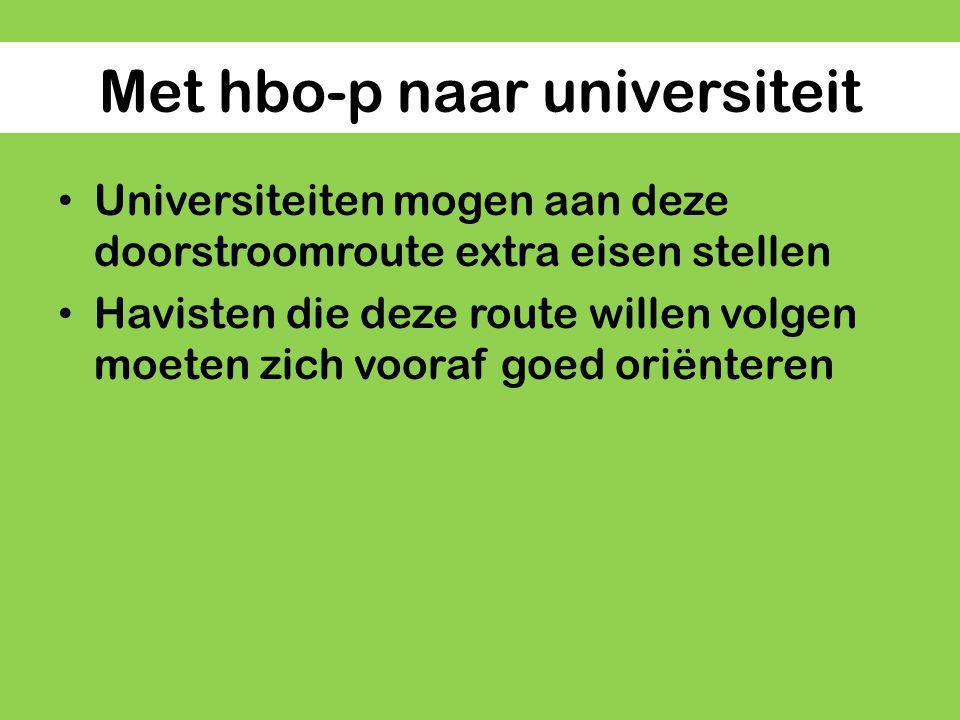 Met hbo-p naar universiteit Universiteiten mogen aan deze doorstroomroute extra eisen stellen Havisten die deze route willen volgen moeten zich vooraf goed oriënteren