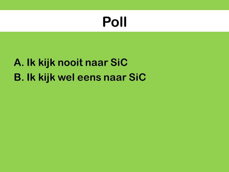 Poll A.Ik kijk nooit naar SiC B.Ik kijk wel eens naar SiC