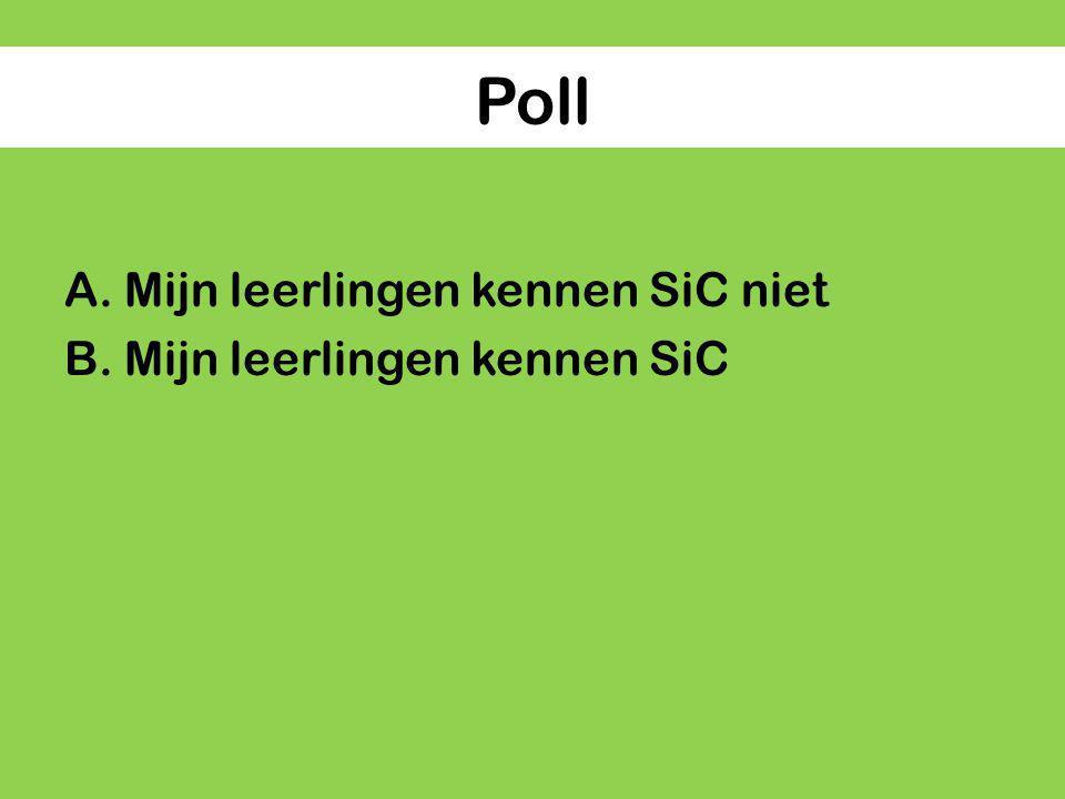 Poll A.Mijn leerlingen kennen SiC niet B.Mijn leerlingen kennen SiC
