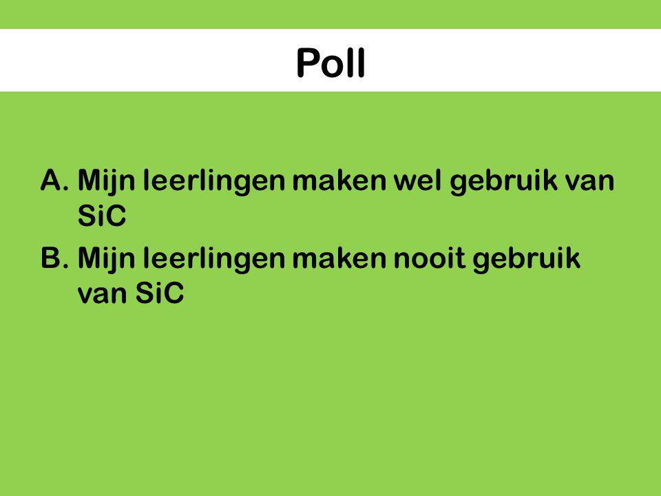 Poll A.Mijn leerlingen maken wel gebruik van SiC B.Mijn leerlingen maken nooit gebruik van SiC
