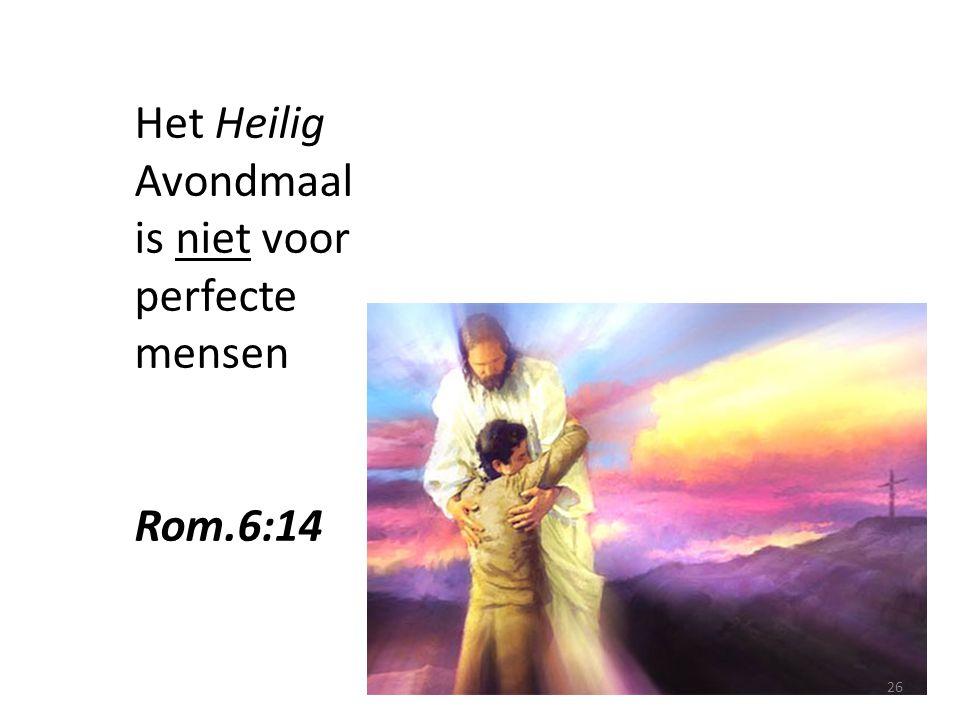 Het Heilig Avondmaal is niet voor perfecte mensen Rom.6:14 26