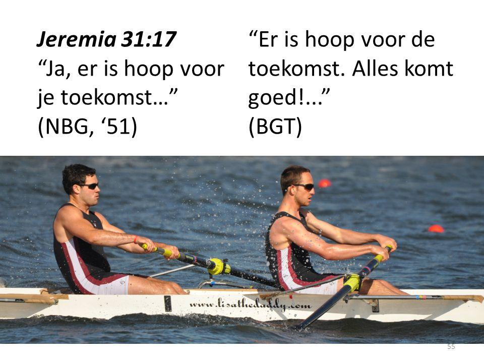 """Jeremia 31:17 """"Ja, er is hoop voor je toekomst…"""" (NBG, '51) """"Er is hoop voor de toekomst. Alles komt goed!..."""" (BGT) 55"""