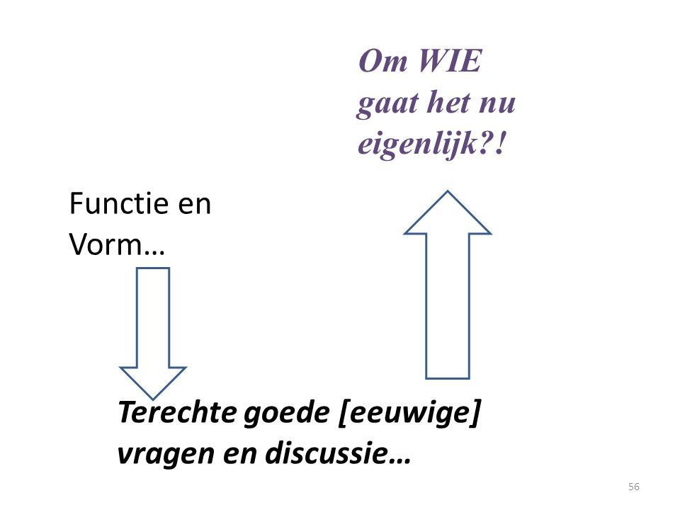 Functie en Vorm… Terechte goede [eeuwige] vragen en discussie… Om WIE gaat het nu eigenlijk?! 56