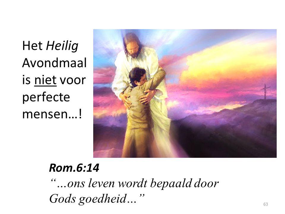 """Het Heilig Avondmaal is niet voor perfecte mensen…! 63 Rom.6:14 """"…ons leven wordt bepaald door Gods goedheid…"""""""