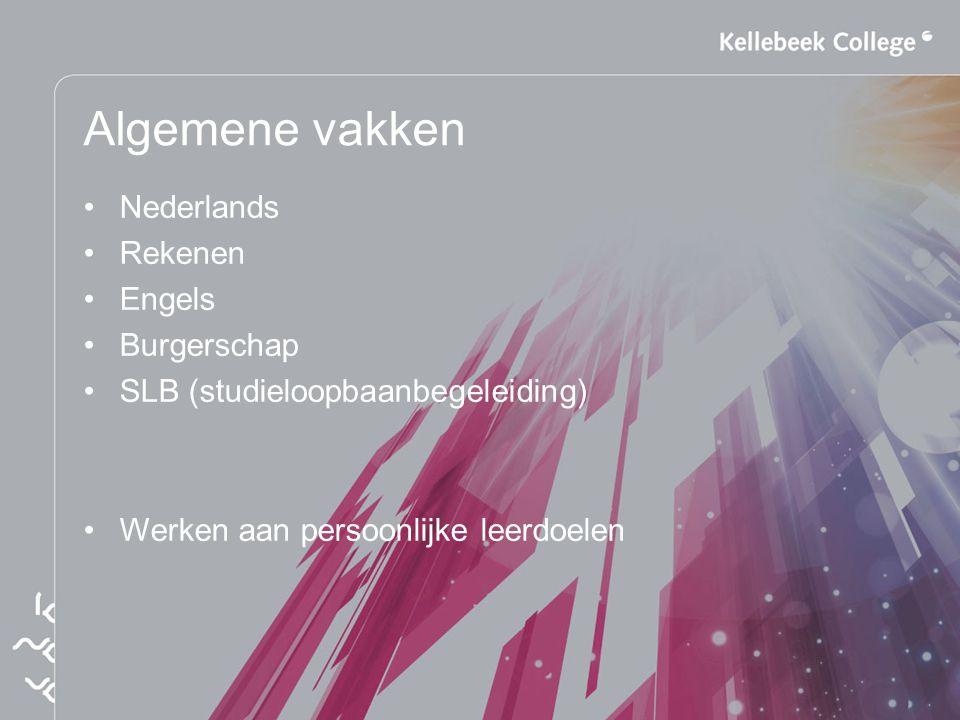 Algemene vakken Nederlands Rekenen Engels Burgerschap SLB (studieloopbaanbegeleiding) Werken aan persoonlijke leerdoelen
