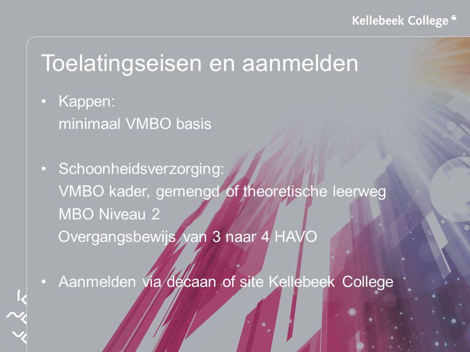 Toelatingseisen en aanmelden Kappen: minimaal VMBO basis Schoonheidsverzorging: VMBO kader, gemengd of theoretische leerweg MBO Niveau 2 Overgangsbewi