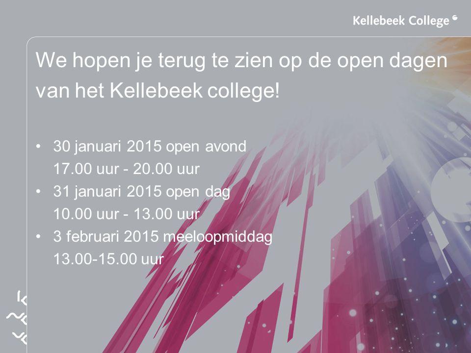 We hopen je terug te zien op de open dagen van het Kellebeek college! 30 januari 2015 open avond 17.00 uur - 20.00 uur 31 januari 2015 open dag 10.00