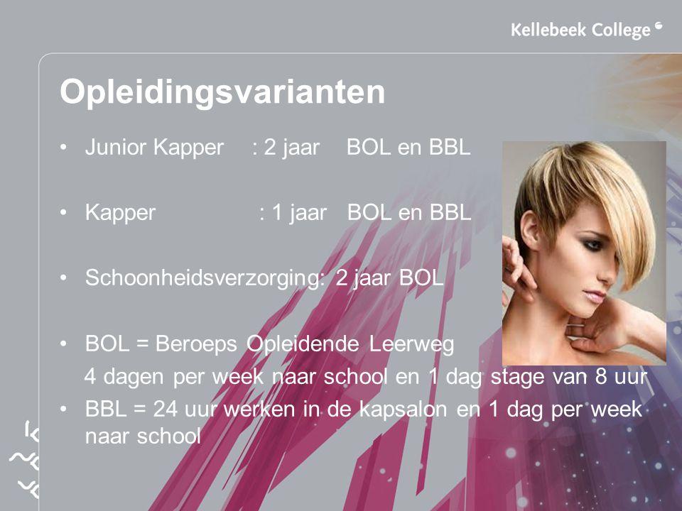 Opleidingsvarianten Junior Kapper : 2 jaar BOL en BBL Kapper : 1 jaar BOL en BBL Schoonheidsverzorging: 2 jaar BOL BOL = Beroeps Opleidende Leerweg 4
