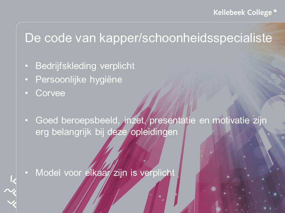 De code van kapper/schoonheidsspecialiste Bedrijfskleding verplicht Persoonlijke hygiëne Corvee Goed beroepsbeeld, inzet, presentatie en motivatie zij