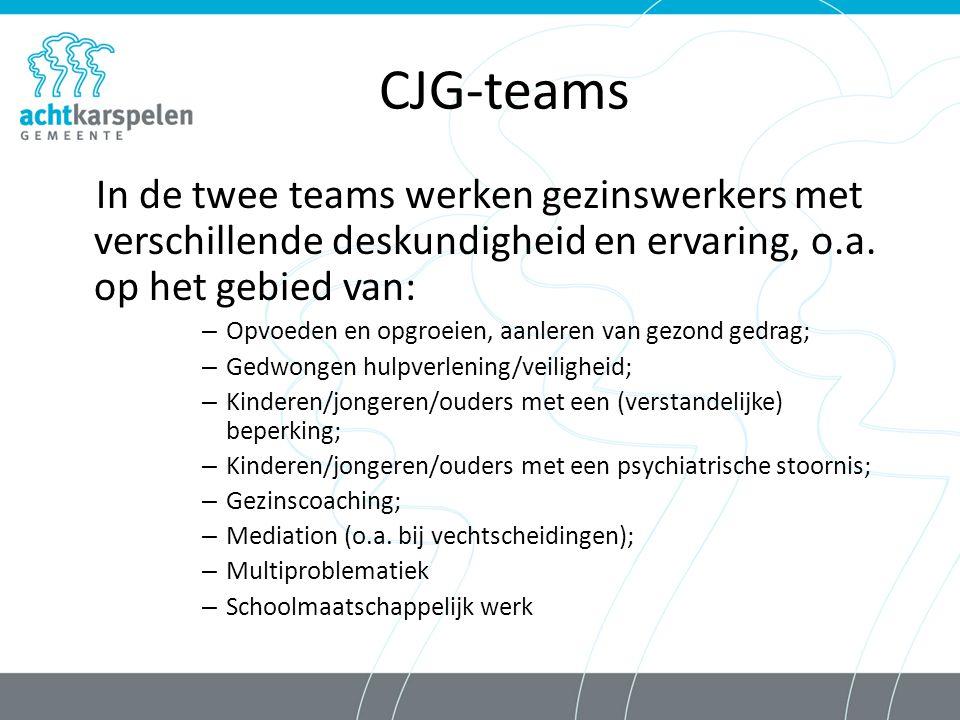 CJG-teams In de twee teams werken gezinswerkers met verschillende deskundigheid en ervaring, o.a.