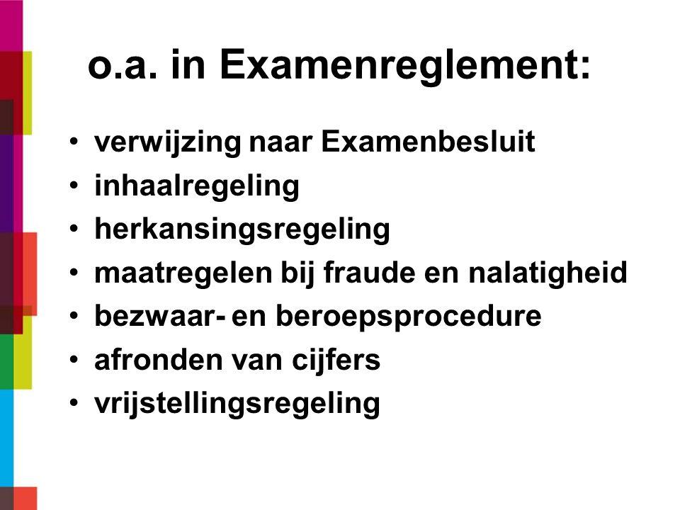 o.a. in Examenreglement: verwijzing naar Examenbesluit inhaalregeling herkansingsregeling maatregelen bij fraude en nalatigheid bezwaar- en beroepspro