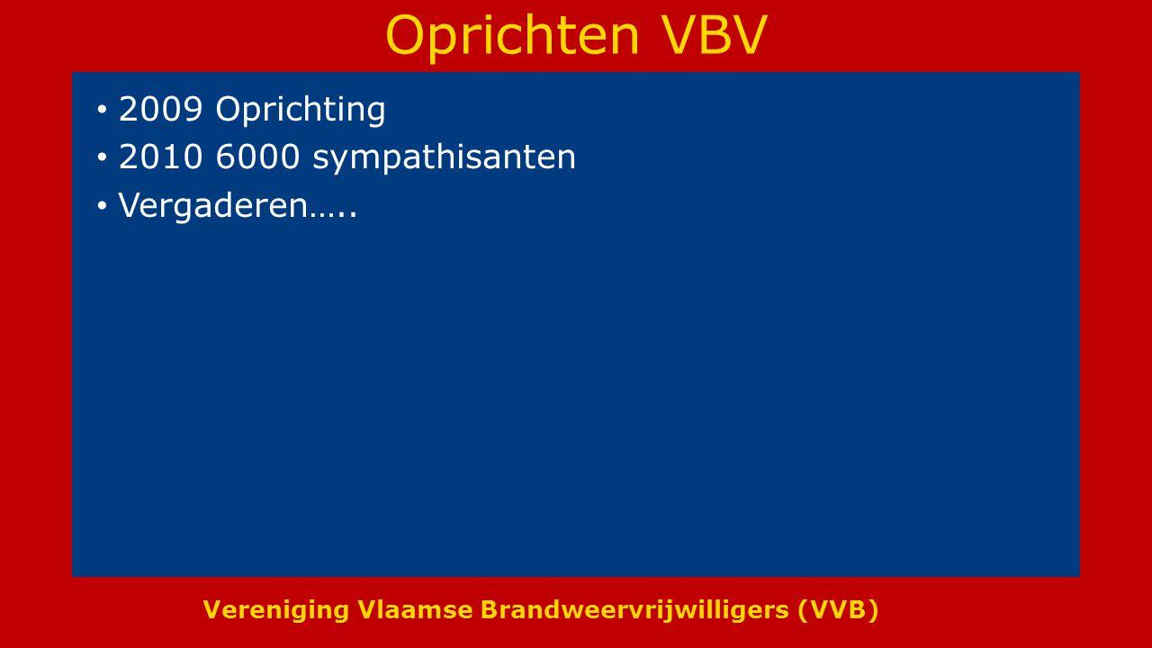 Vereniging Vlaamse Brandweervrijwilligers (VVB) Oprichten VBV 2009 Oprichting 2010 6000 sympathisanten Vergaderen…..