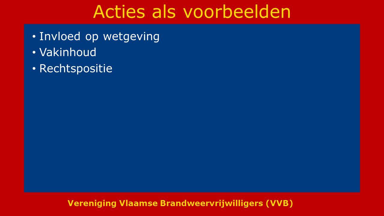 Vereniging Vlaamse Brandweervrijwilligers (VVB) Acties als voorbeelden Invloed op wetgeving Vakinhoud Rechtspositie