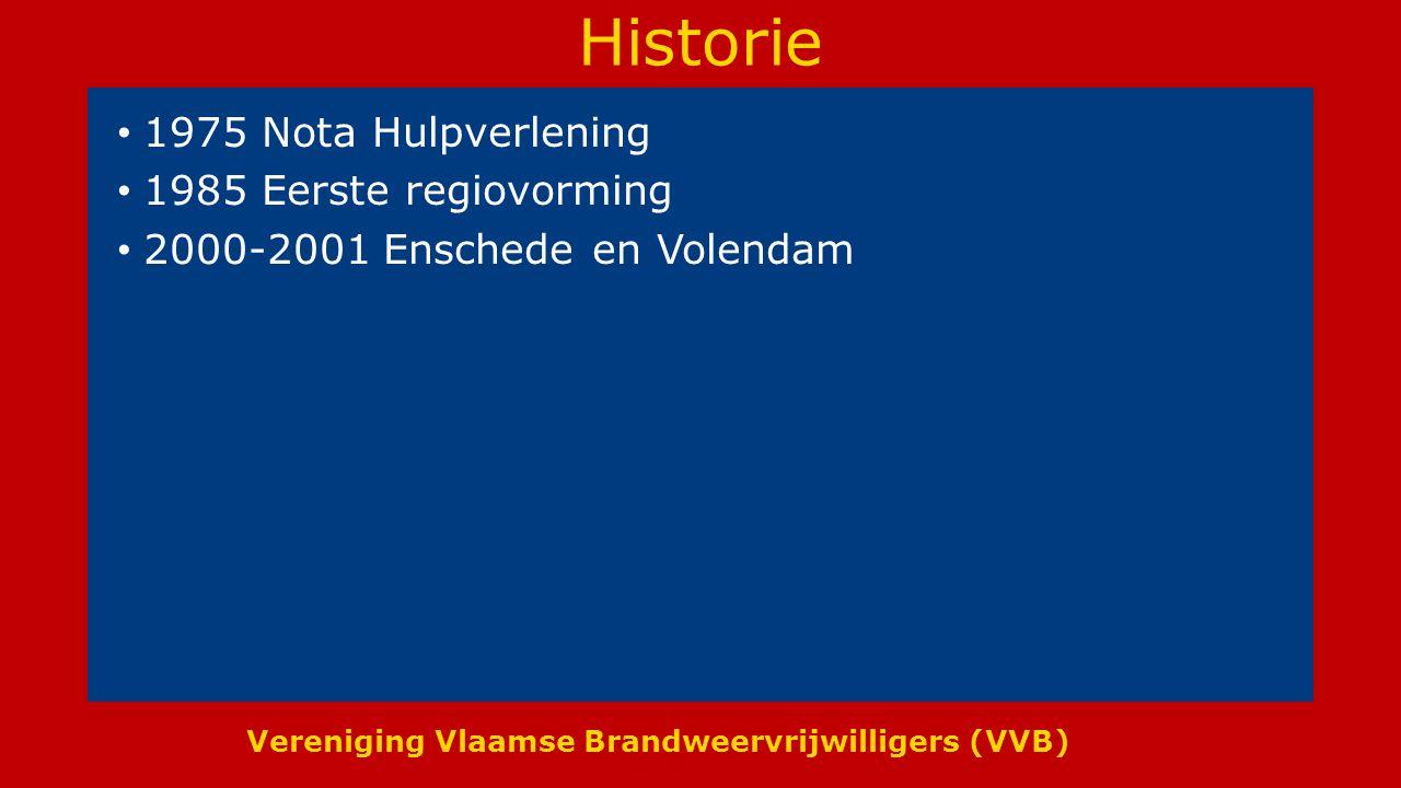 Vereniging Vlaamse Brandweervrijwilligers (VVB) Historie 1975 Nota Hulpverlening 1985 Eerste regiovorming 2000-2001 Enschede en Volendam