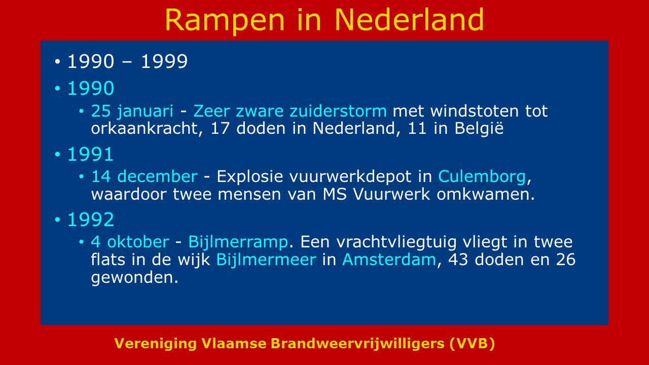 Vereniging Vlaamse Brandweervrijwilligers (VVB) Rampen in Nederland 1990 – 1999 1990 25 januari - Zeer zware zuiderstorm met windstoten tot orkaankracht, 17 doden in Nederland, 11 in België 1991 14 december - Explosie vuurwerkdepot in Culemborg, waardoor twee mensen van MS Vuurwerk omkwamen.