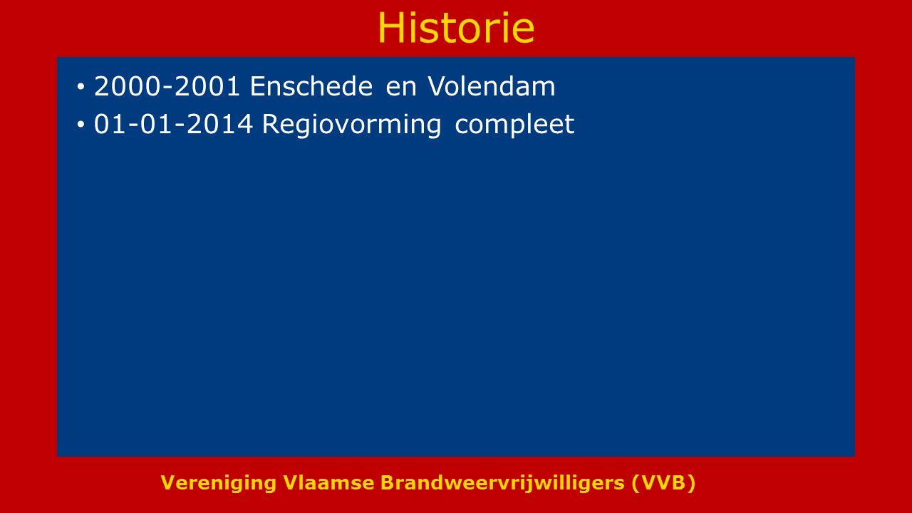 Vereniging Vlaamse Brandweervrijwilligers (VVB) Historie 2000-2001 Enschede en Volendam 01-01-2014 Regiovorming compleet