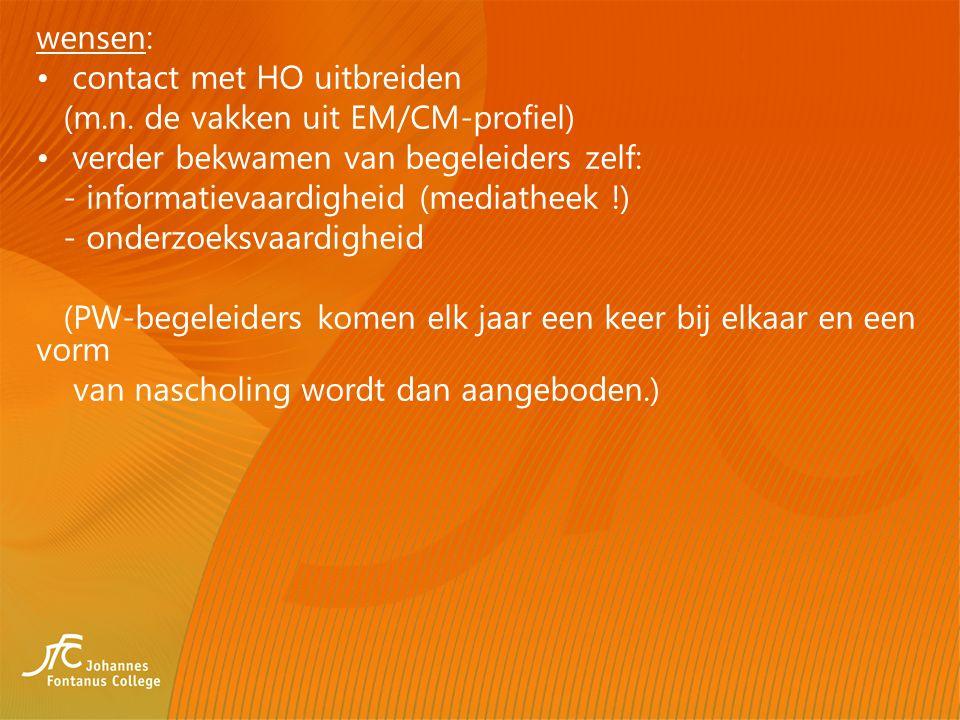 wensen: contact met HO uitbreiden (m.n. de vakken uit EM/CM-profiel) verder bekwamen van begeleiders zelf: - informatievaardigheid (mediatheek !) - on