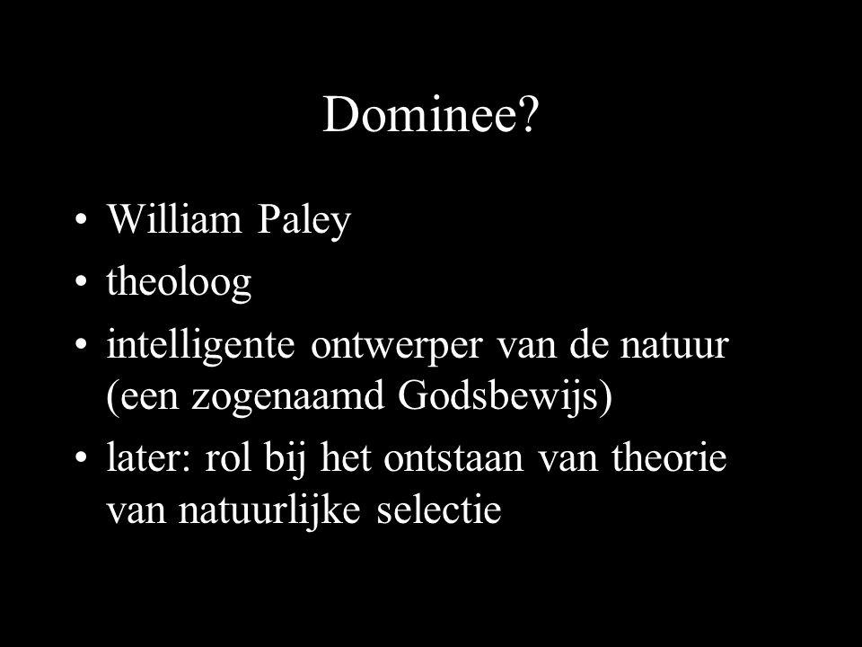 Dominee? William Paley theoloog intelligente ontwerper van de natuur (een zogenaamd Godsbewijs) later: rol bij het ontstaan van theorie van natuurlijk