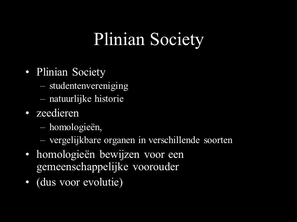 Plinian Society –studentenvereniging –natuurlijke historie zeedieren –homologieën, –vergelijkbare organen in verschillende soorten homologieën bewijzen voor een gemeenschappelijke voorouder (dus voor evolutie)