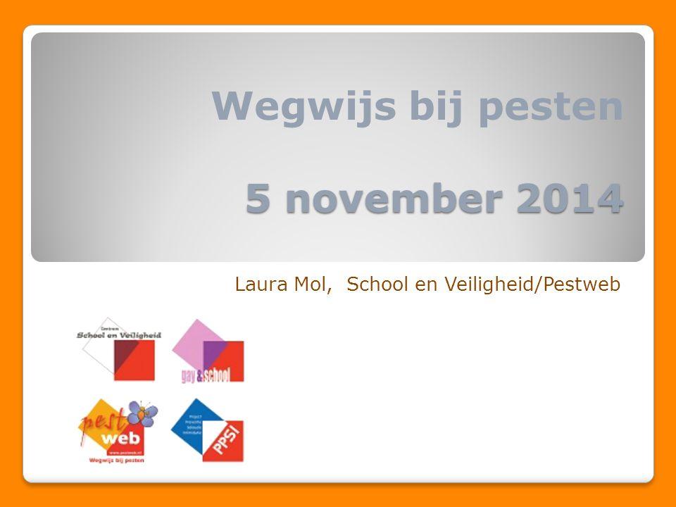 5 november 2014 Wegwijs bij pesten 5 november 2014 Laura Mol, School en Veiligheid/Pestweb