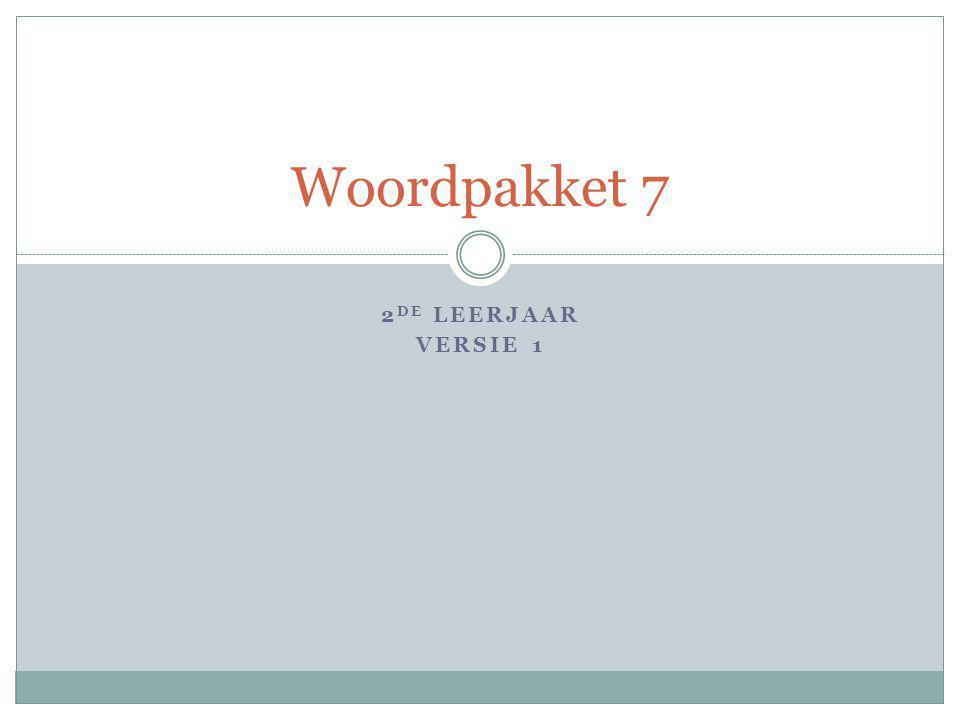 2 DE LEERJAAR VERSIE 1 Woordpakket 7
