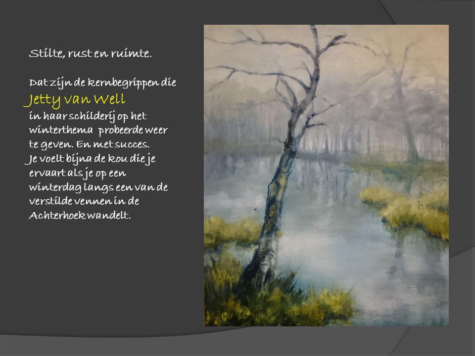 Stilte, rust en ruimte. Dat zijn de kernbegrippen die Jetty van Well in haar schilderij op het winterthema probeerde weer te geven. En met succes. Je