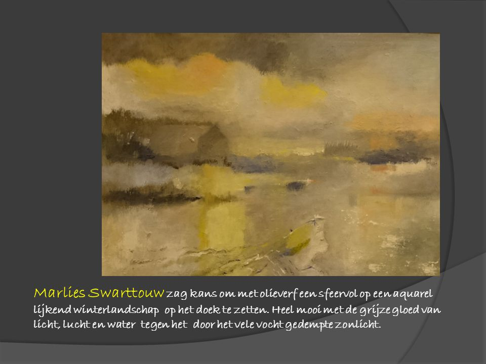 Marlies Swarttouw zag kans om met olieverf een sfeervol op een aquarel lijkend winterlandschap op het doek te zetten. Heel mooi met de grijze gloed va