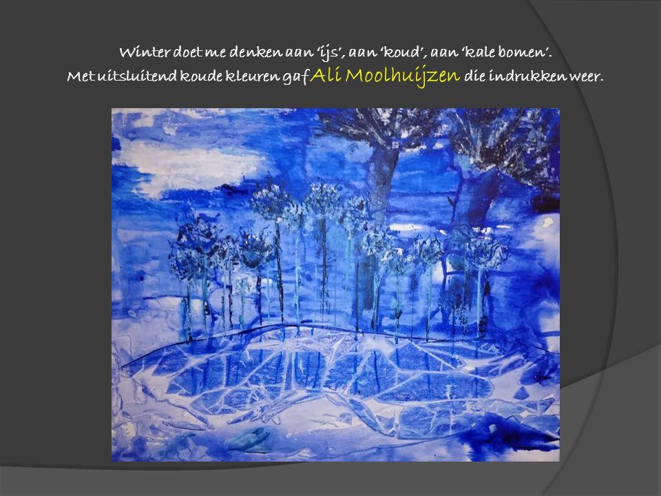 Winter doet me denken aan 'ijs', aan 'koud', aan 'kale bomen'. Met uitsluitend koude kleuren gaf Ali Moolhuijzen die indrukken weer.