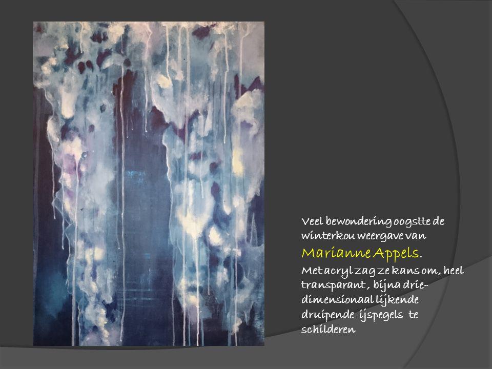 Veel bewondering oogstte de winterkou weergave van Marianne Appels. Met acryl zag ze kans om, heel transparant, bijna drie- dimensionaal lijkende drui