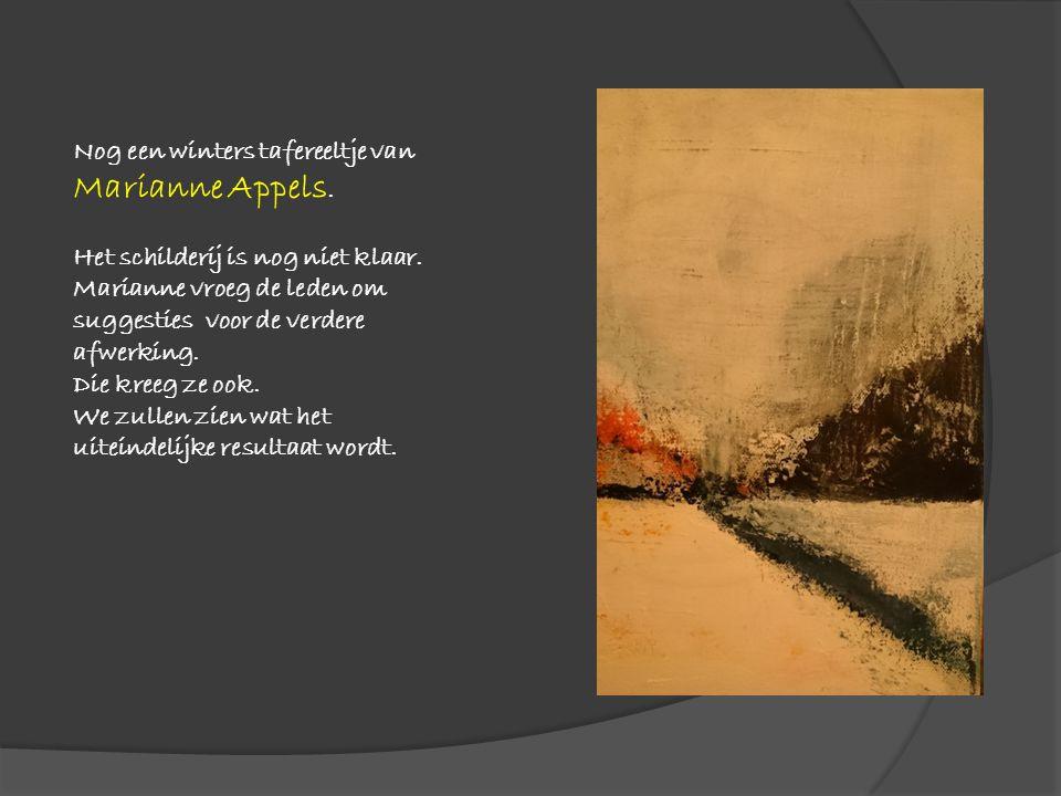 Nog een winters tafereeltje van Marianne Appels. Het schilderij is nog niet klaar. Marianne vroeg de leden om suggesties voor de verdere afwerking. Di