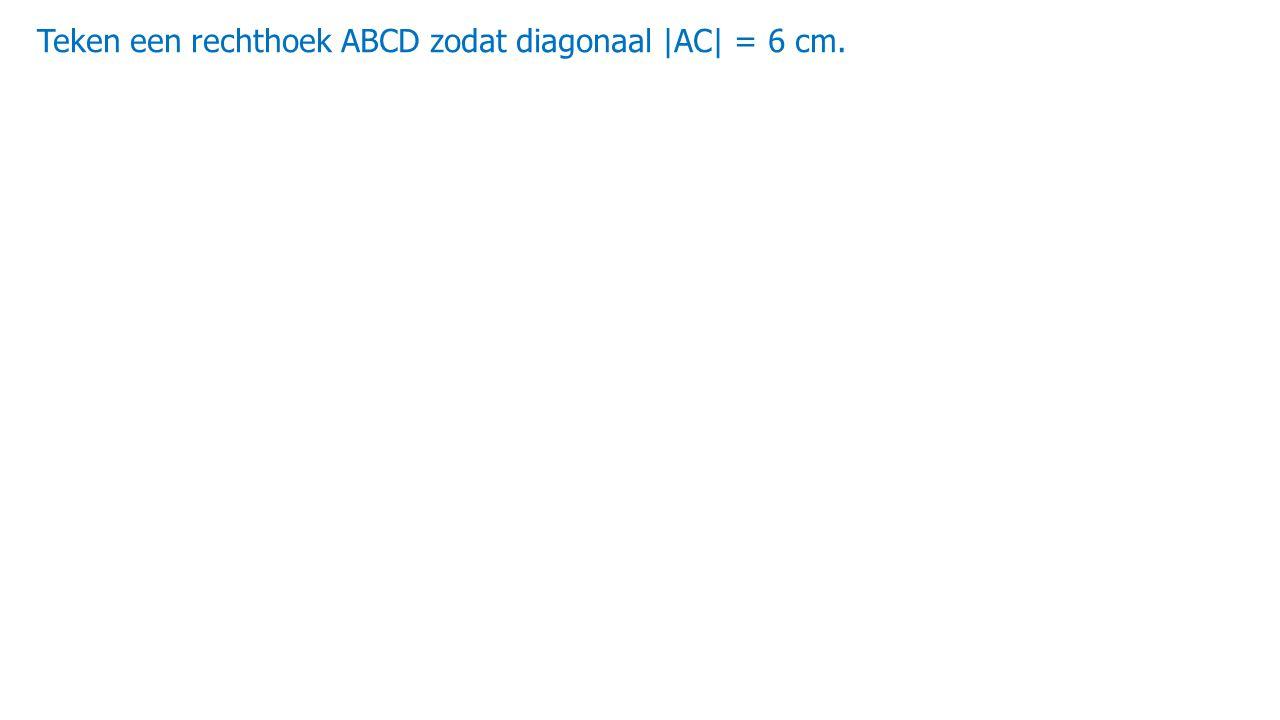Teken een rechthoek ABCD zodat diagonaal |AC| = 6 cm.