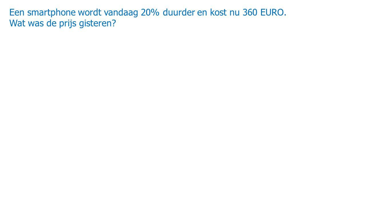 Een smartphone wordt vandaag 20% duurder en kost nu 360 EURO. Wat was de prijs gisteren?